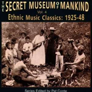 The Secret Museum of Mankind, Vol. 4: Ethnic Music  Classics 1925-'48