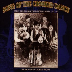 Song of the Crooked Dance: Early Bulgarian Traditional Music, 1927-'42