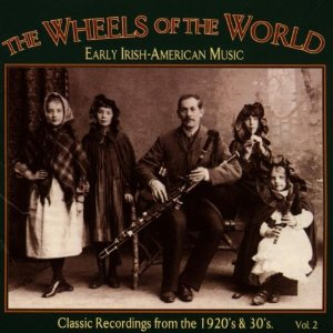 The Wheels of the World, Vol. 2: Early Irish-American Music