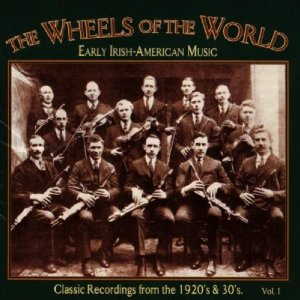 Wheels of the World, Vol. 1: Early Irish-American Music, Classic Recordings  from the 1920s and '30s